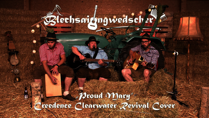"Blechsaidngwedscher - ""Proud Mary"" (Creedence Clearwater Revival Cover)"